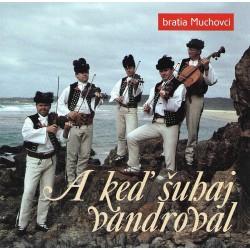 Bratia Muchovci - A keď šuhaj vandroval - CD