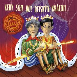 Keby som bol detským kráľom - pesničky pre deti - CD